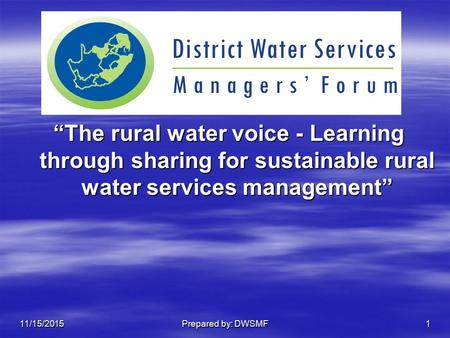 """The rural water voice - Learning through sharing for sustainable rural water services management"" 11/15/2015Prepared by: DWSMF1."