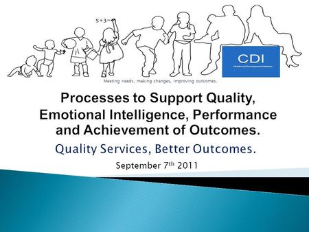 September 7 th 2011 Meeting needs, making changes, improving outcomes.