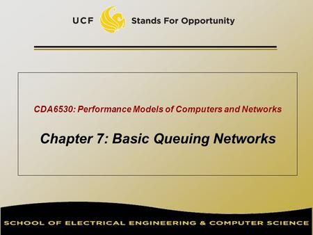 CDA6530: Performance Models of Computers and Networks Chapter 7: Basic Queuing Networks TexPoint fonts used in EMF. Read the TexPoint manual before you.