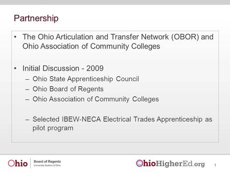 Partnership The Ohio Articulation and Transfer Network (OBOR) and Ohio Association of Community Colleges Initial Discussion - 2009 –Ohio State Apprenticeship.