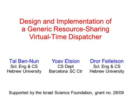 Design and Implementation of a Generic Resource-Sharing Virtual-Time Dispatcher Tal Ben-Nun Scl. Eng & CS Hebrew University Yoav Etsion CS Dept Barcelona.