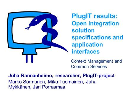PlugIT results: Open integration solution specifications and application interfaces Juha Rannanheimo, researcher, PlugIT-project Marko Sormunen, Mika Tuomainen,