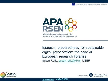 Co-funded by the European Union under FP7-ICT-2009-6 Co-ordinated by aparsen.eu #APARSEN Issues in preparedness for sustainable digital preservation: the.