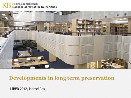 Developments in long term preservation LIBER 2012, Marcel Ras.
