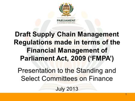 Draft Supply Chain Management Regulations made in terms of the Financial Management of Parliament Act, 2009 ('FMPA') Presentation to the Standing and Select.