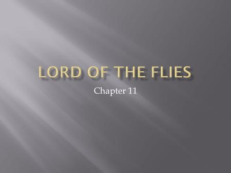 Chapter 11.  We've hit our climax in Chapter 9  The Biblical Parallels  Simon's sanctuary  Simon himself  The Lord of the Flies  Allegorical Symbols.