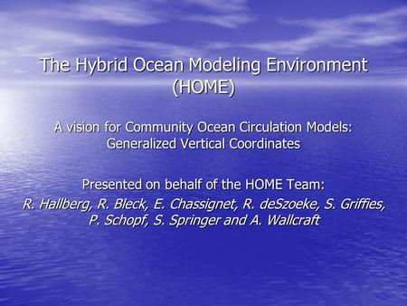 The Hybrid Ocean Modeling Environment (HOME) A vision for Community Ocean Circulation Models: Generalized Vertical Coordinates Presented on behalf of the.