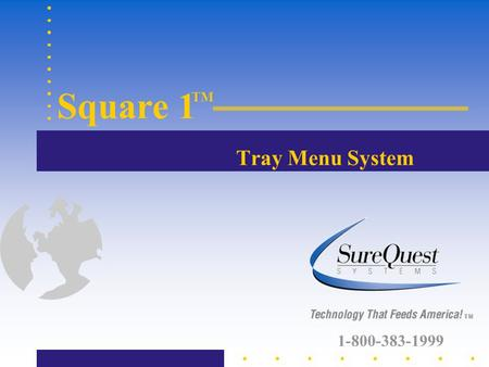 Tray Menu System Square 1 TM 1-800-383-1999. you can navigate to anywhere in the program... From The Main Screen in Square 1 TM NOTE: Use the navigation.