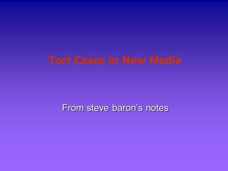 Tort Cases in New Media From steve baron's notes.