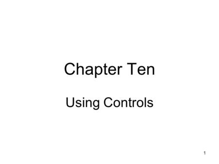 1 Chapter Ten Using Controls. 2 Objectives Learn about Controls How to create a Form containing Labels How to set a Label's Font How to add Color to a.