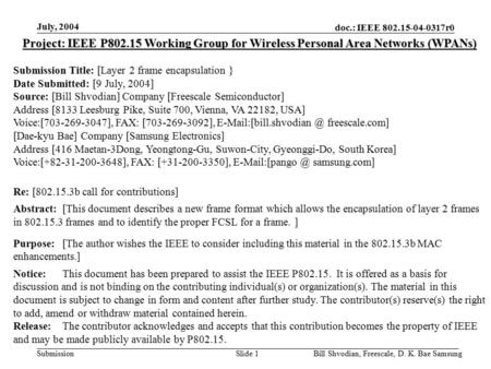 Doc.: IEEE 802.15-04-0317r0 Submission July, 2004 Bill Shvodian, Freescale, D. K. Bae SamsungSlide 1 Project: IEEE P802.15 Working Group for Wireless Personal.