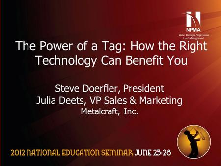 Please use the following two slides as a template for your presentation at NES. The Power of a Tag: How the Right Technology Can Benefit You Steve Doerfler,