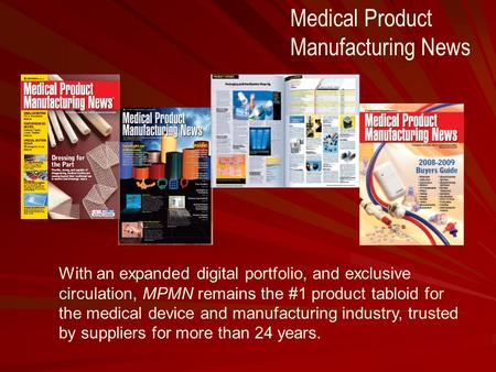 With an expanded digital portfolio, and exclusive circulation, MPMN remains the #1 product tabloid for the medical device and manufacturing industry, trusted.