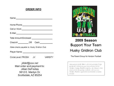 2009 Season Support Your Team Husky Gridiron Club The Parent Group for Horizon Football Help support OUR TEAM with the purchase of logo sportswear that.