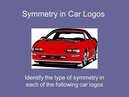 Identify the type of symmetry in each of the following car logos Symmetry in Car Logos.