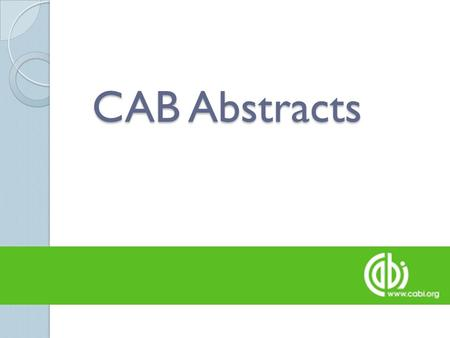 "CAB Abstracts. How can I access CAB Abstracts CAB Abstracts can be accessed from the Jotello F Soga Library's ◦ ""The Virtual Library in your office"" (http://www.library.up.ac.za/vet/virtlib)http://www.library.up.ac.za/vet/virtlib."