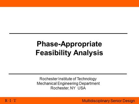 R. I. T Multidisciplinary Senior Design Phase-Appropriate Feasibility Analysis Rochester Institute of Technology Mechanical Engineering Department Rochester,