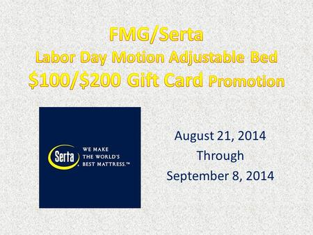 August 21, 2014 Through September 8, 2014. Is there a national Serta advertising campaign supporting this event? No. This event is exclusively for FMG.