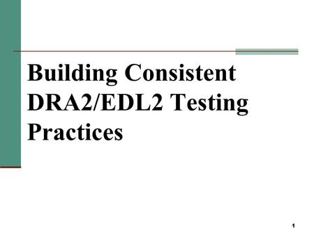 Building Consistent DRA2/EDL2 Testing Practices 1.