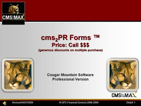 Slide#: 1© GPS Financial Services 2008-2009Revised 04/07/2009 cms 2 PR Forms ™ Price: Call $$$ (generous discounts on multiple purchase) cms 2 PR Forms.