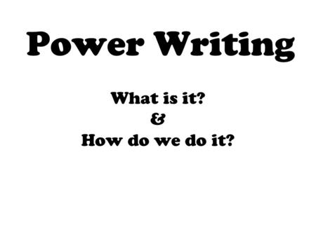 Power Writing What is it? & How do we do it?. What is Power Writing? Power writing is a method of writing designed to improve student's writing through.