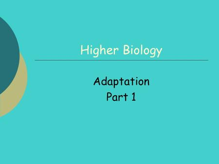 Higher Biology Adaptation Part 1. 2 Adaptation 1 By the end of this lesson you should be able to:  Understand osmoregulation in freshwater and saltwater.