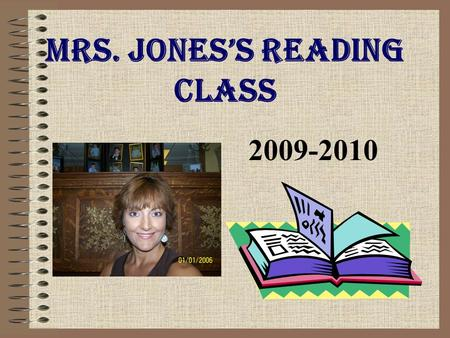 Mrs. Jones's Reading Class 2009-2010. Welcome to this new school year! This year we will again be using the Reading Renaissance Program. The goal of this.