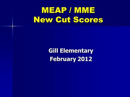 MEAP / MME New Cut Scores Gill Elementary February 2012.