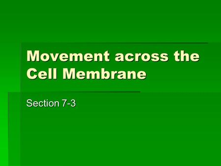 Movement across the Cell Membrane Section 7-3. Cell Membrane Cell Membrane.