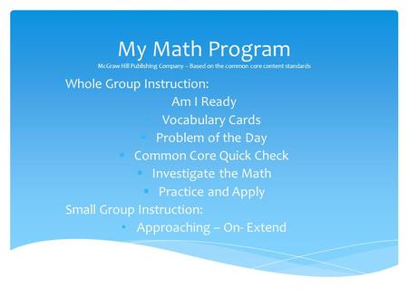 My Math Program McGraw Hill Publishing Company – Based on the common core content standards Whole Group Instruction: Am I Ready Vocabulary Cards  Problem.