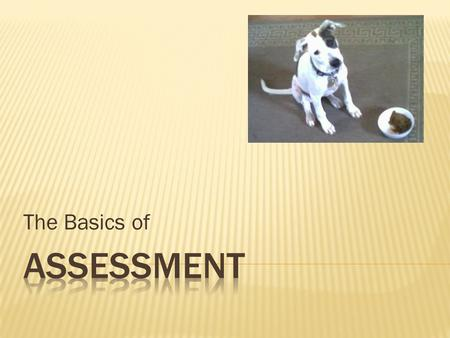 The Basics of.  The ACCJC requires it for accreditation  To report it on program review  To make course outlines more relevant (SLOs, assignments,