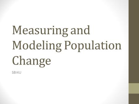 Measuring and Modeling Population Change SBI4U. Demography The statistical study of the processes that change the size and density of a population through.