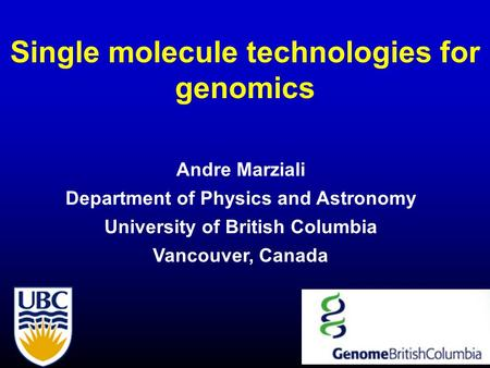 Single molecule technologies for genomics Andre Marziali Department of Physics and Astronomy University of British Columbia Vancouver, Canada.