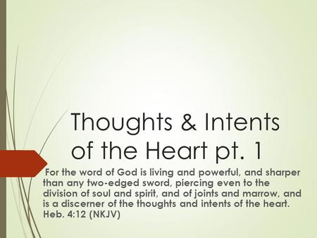 Thoughts & Intents of the Heart pt. 1 For the word of God is living and powerful, and sharper than any two-edged sword, piercing even to the division of.
