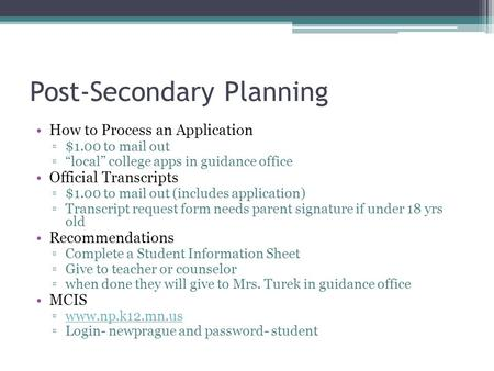 "Post-Secondary Planning How to Process an Application ▫$1.00 to mail out ▫""local"" college apps in guidance office Official Transcripts ▫$1.00 to mail out."