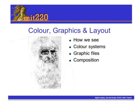 Digital imaging and web design ©2003, Mark Rayner Colour, Graphics & Layout How we see Colour systems Graphic files Composition.