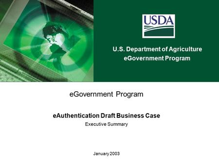 U.S. Department of Agriculture eGovernment Program eAuthentication Draft Business Case Executive Summary January 2003.