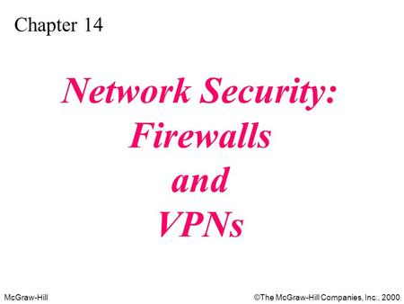 McGraw-Hill©The McGraw-Hill Companies, Inc., 2000 Chapter 14 Network Security: Firewalls and VPNs.