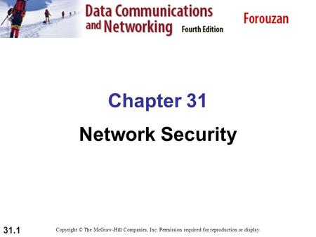 31.1 Chapter 31 Network Security Copyright © The McGraw-Hill Companies, Inc. Permission required for reproduction or display.