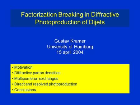 Factorization Breaking in Diffractive Photoproduction of Dijets Motivation Diffractive parton densities Multipomeron exchanges Direct and resolved photoproduction.