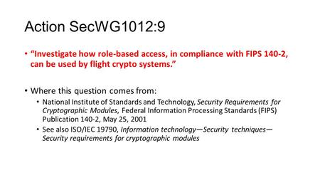 "Action SecWG1012:9 ""Investigate how role-based access, in compliance with FIPS 140-2, can be used by flight crypto systems."" Where this question comes."