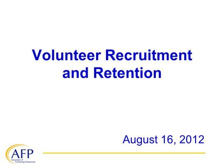 Volunteer Recruitment and Retention August 16, 2012.