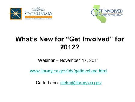 "What's New for ""Get Involved"" for 2012? Webinar – November 17, 2011  Carla Lehn:"