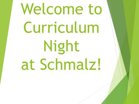 Welcome to Curriculum Night at Schmalz!. 2015-2016 at Schmalz Connecting with Kids Connecting with Community Connecting with Curriculum & Instruction.