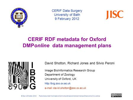 Image BioInformatics Research Group Department of Zoology University of Oxford, UK  CERIF Data Surgery University of Bath 9 February.
