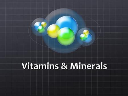 Vitamins & Minerals. Vitamins Vitamins are required Nutrient metabolism Energy production and release Tissue maintenance Normal digestion Infection resistance.