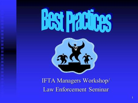 1 IFTA Managers Workshop/ Law Enforcement Seminar.