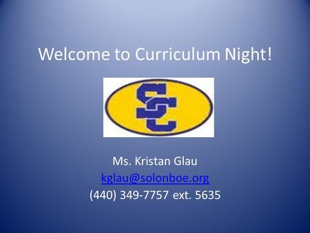 Welcome to Curriculum Night! Ms. Kristan Glau (440) 349-7757 ext. 5635.