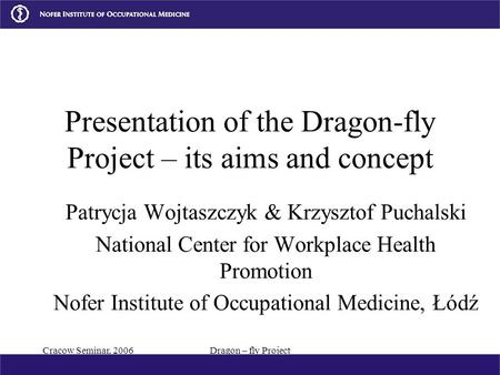 Cracow Seminar, 2006Dragon – fly Project Presentation of the Dragon-fly Project – its aims and concept Patrycja Wojtaszczyk & Krzysztof Puchalski National.
