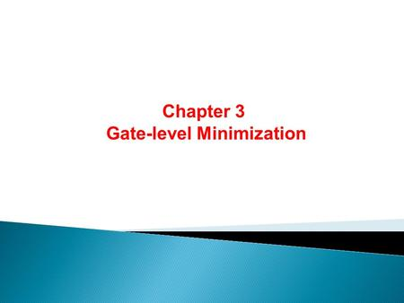 Chapter 3 Gate-level Minimization. 3-7 NAND and NOR Implementation Digital circuits are frequently constructed with NAND or NOR gates rather than with.